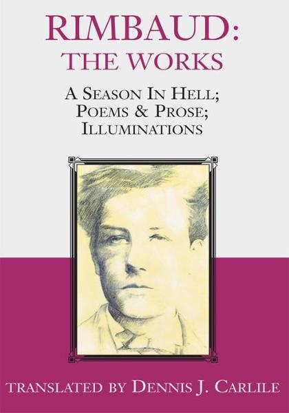 Rimbaud: The Works By: translated by Dennis J. Carlile