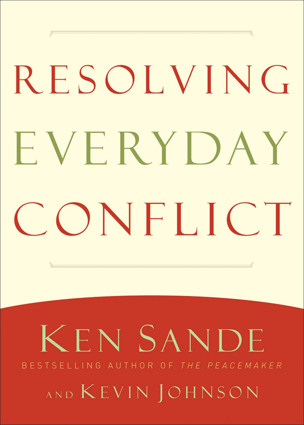 Resolving Everyday Conflict By: Ken Sande,Kevin Johnson