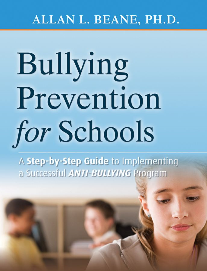 Bullying Prevention for Schools By: Allan L. Beane