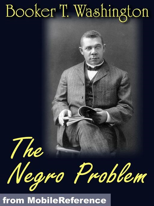The Negro Problem. Illustrated.: Booker T. Washington, W.E. Burghardt DuBois, Charles W. Chesnutt, Wilford H. Smith, H.T. Kealing, Paul Laurence Dunbar, T. Thomas Fortune  (Mobi Classics)