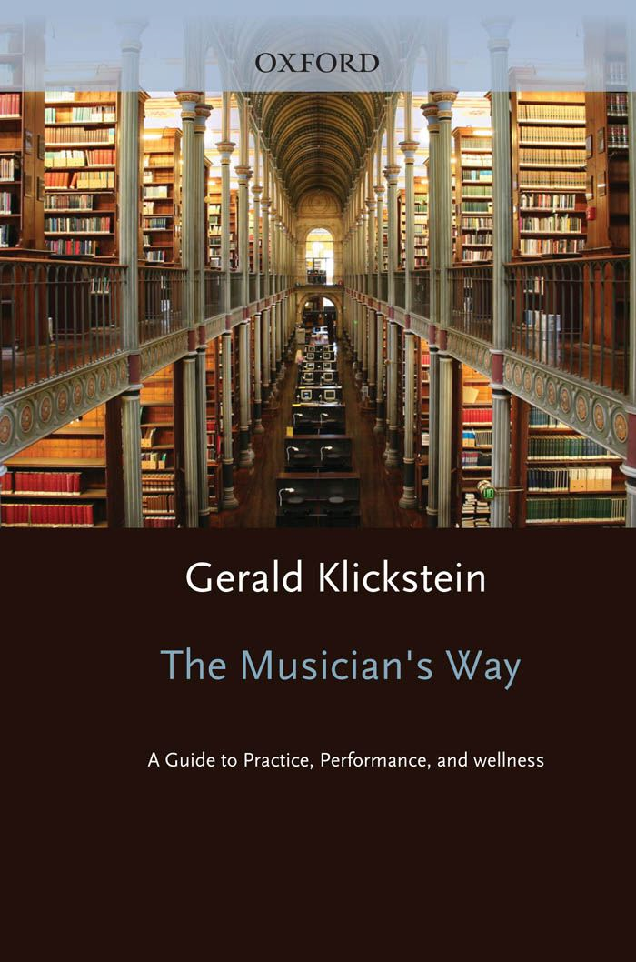 The Musician's Way : A Guide to Practice Performance and Wellness