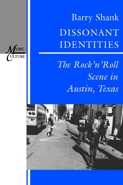 Dissonant Identities: The Rock'n'Roll Scene in Austin, Texas