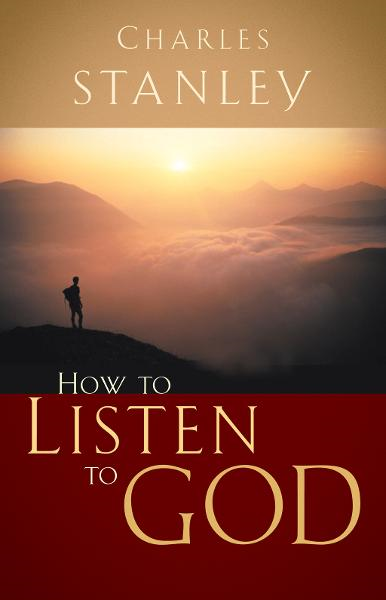 How to Listen to God By: Charles Stanley