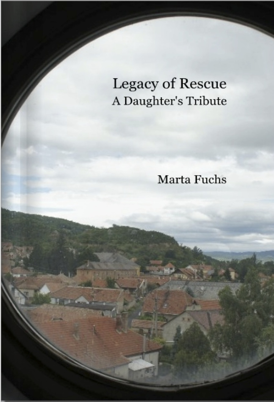 Legacy of Rescue: A Daughter's Tribute By: Marta Fuchs