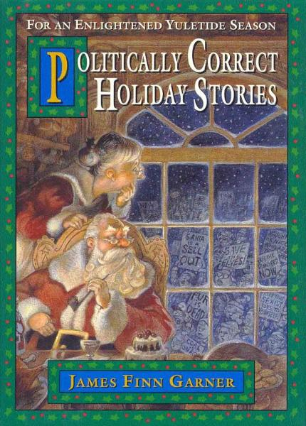 Politically Correct Holiday Stories By: James Finn Garner