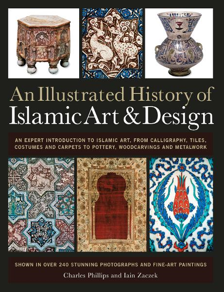 An Illustrated History of Islamic Art & Design By: