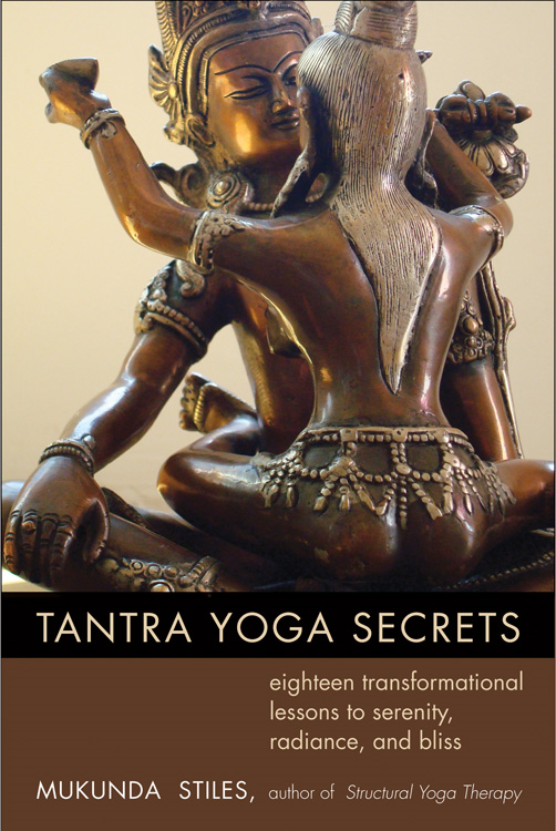 Tantra Yoga Secrets: 18 Transformational Lessons to Serenity, Radiance, and Bliss