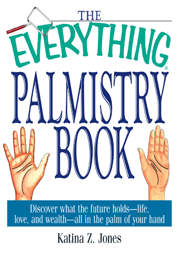 The Everything Palmistry Book: Discover What the Future Holds--Life, Love, and Wealth--All in the Palm of Your Hand