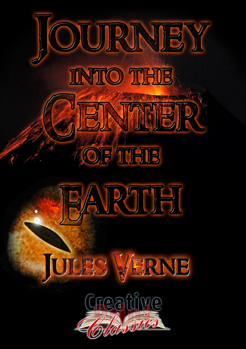 Journey Into The Center Of The Earth By: Jules Verne & Creative Print Classics