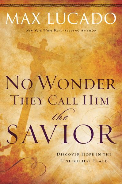No Wonder They Call Him the Savior - By: Max Lucado