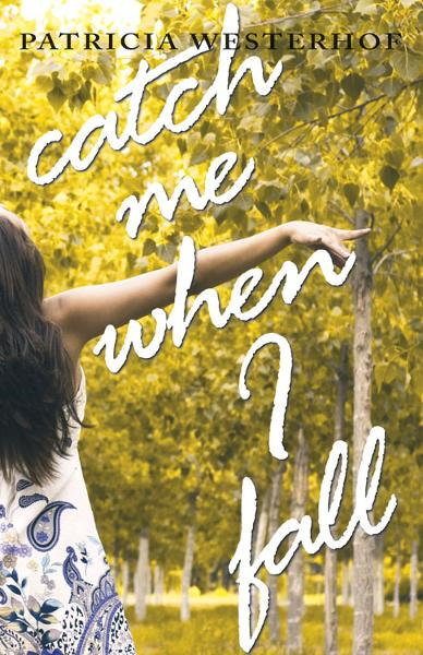 Catch Me When I Fall By: Patricia Westerhof