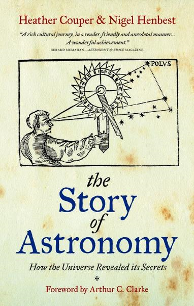 The Story of Astronomy How the universe revealed its secrets