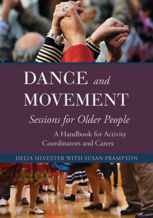 Dance and Movement Sessions for Older People A Handbook for Activity Coordinators and Carers