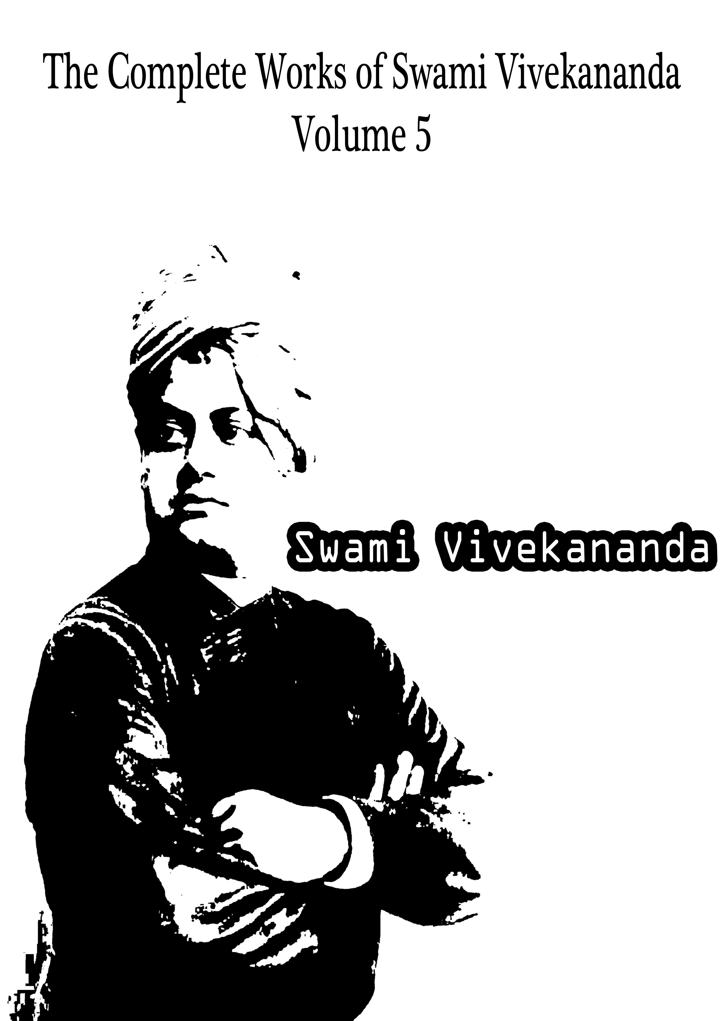 The Complete Works of Swami Vivekananda Volume 5