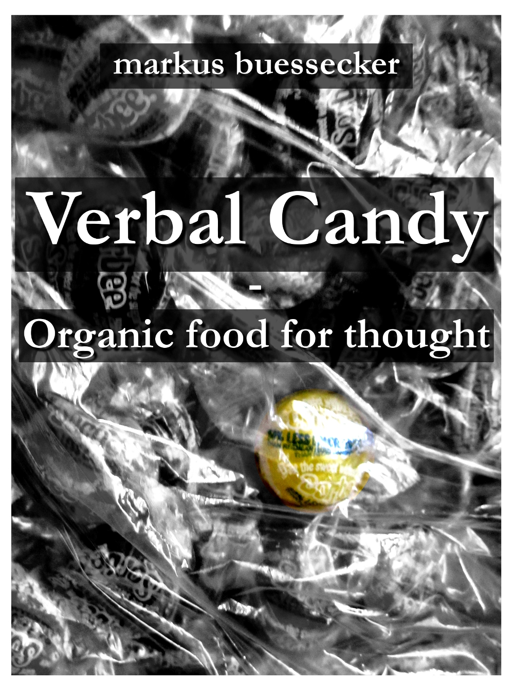 Verbal Candy - Organic food for thought By: Gerrit Rietveld,Markus Buessecker