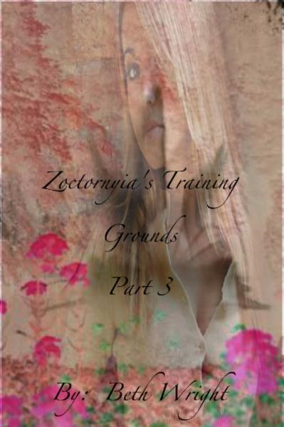 Zoctornyia's Training Grounds Part 3 By: Beth Wright