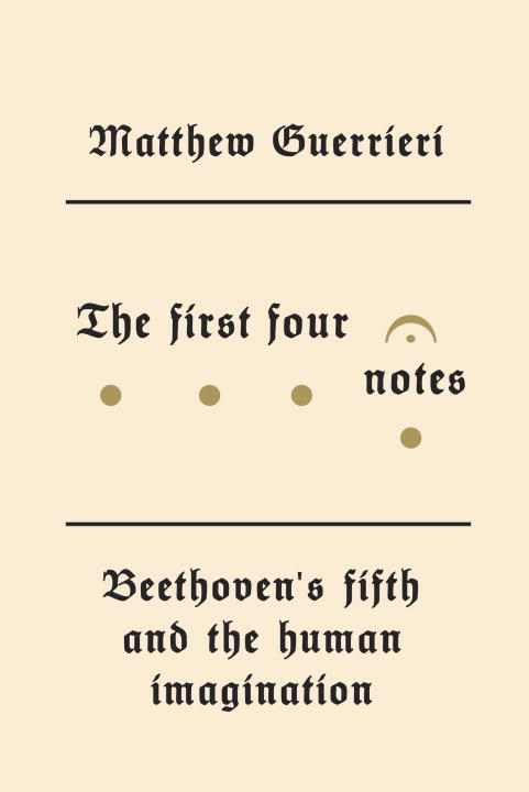 The First Four Notes By: Matthew Guerrieri