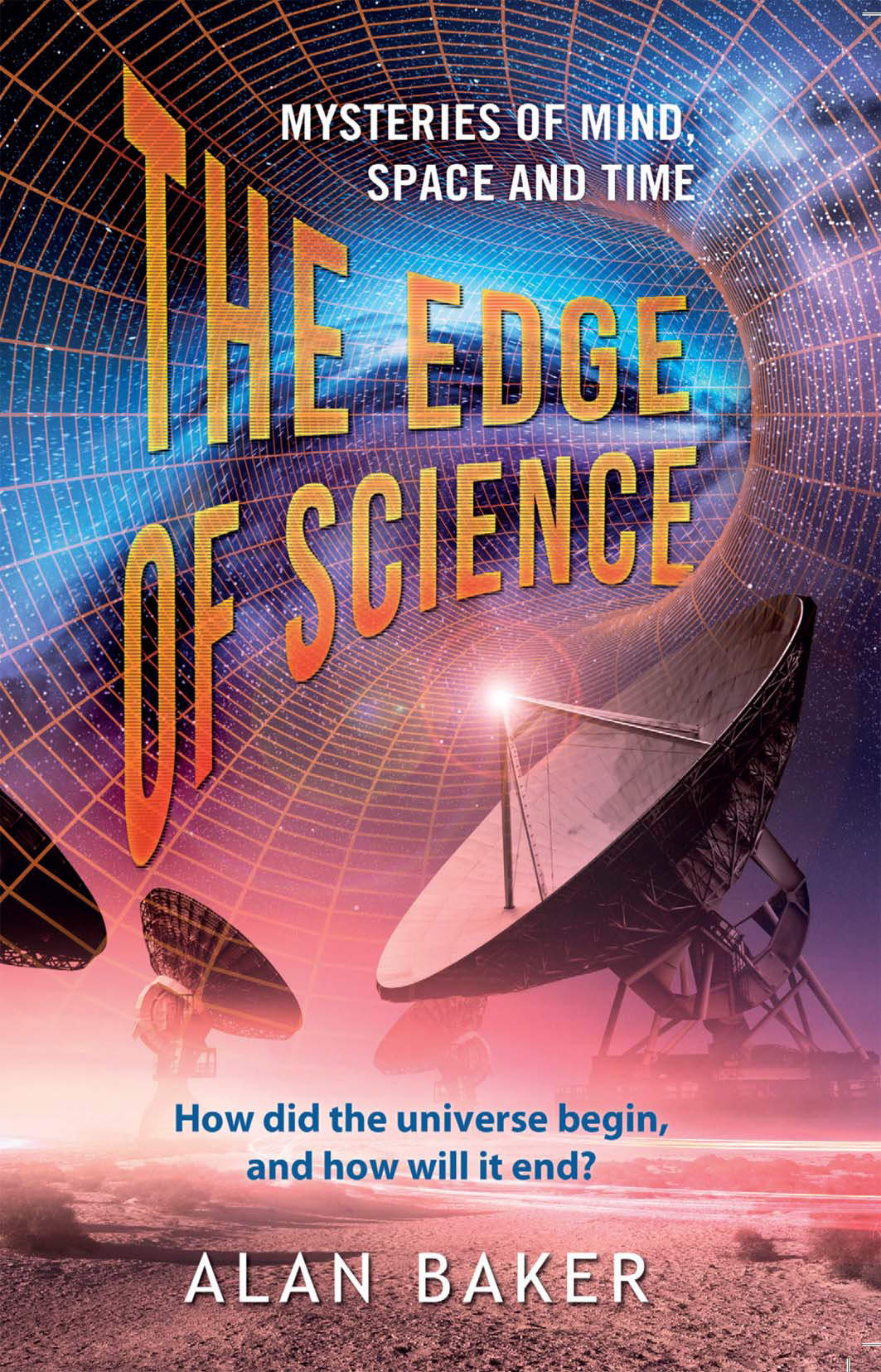 The Edge of Science Mysteries of Mind,  Space and Time