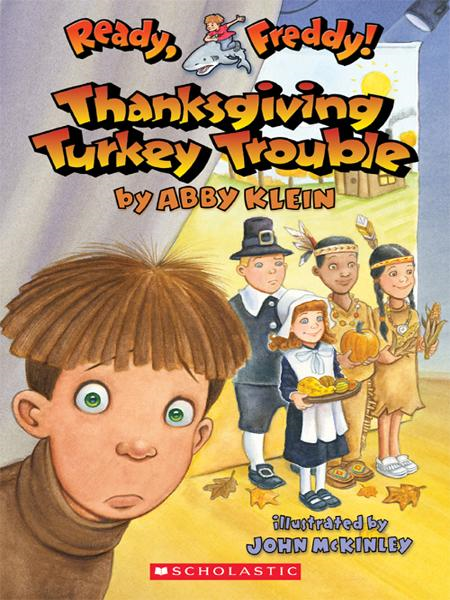 Ready, Freddy! #15: Thanksgiving Turkey Trouble By: Abby Klein,John McKinley