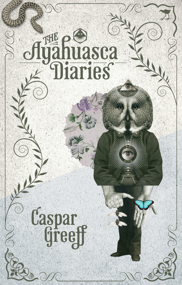 The Ayahuasca Diaries By: Caspar Greeff