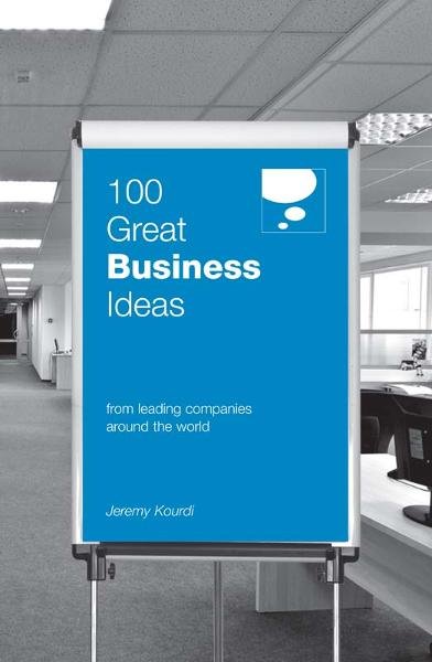 100 Great Business Ideas By: Jeremy Kourdi