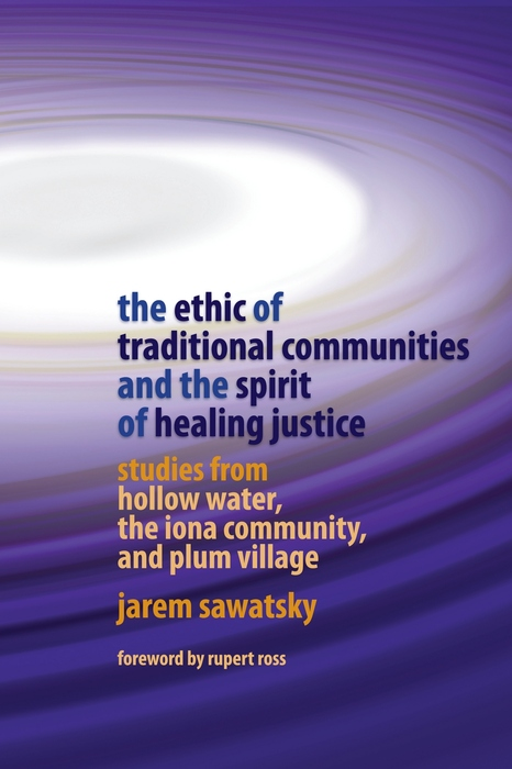 The Ethic of Traditional Communities and the Spirit of Healing Justice Studies from Hollow Water,  the Iona Community,  and Plum Village