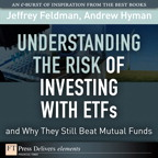 Understanding the Risk of Investing with ETFs and Why They Still Beat Mutual Funds By: Andrew N. Hyman,Jeffrey Feldman