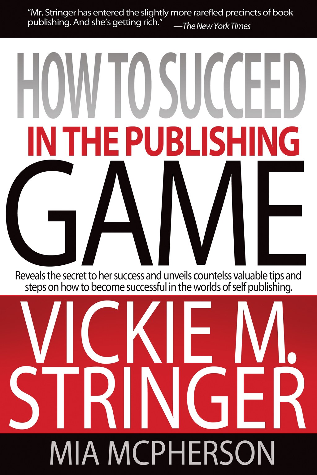 How To Succeed in the Publishing Game By: Vickie Stringer