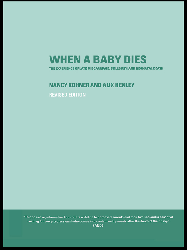 When A Baby Dies The Experience of Late Miscarriage,  Stillbirth and Neonatal Death