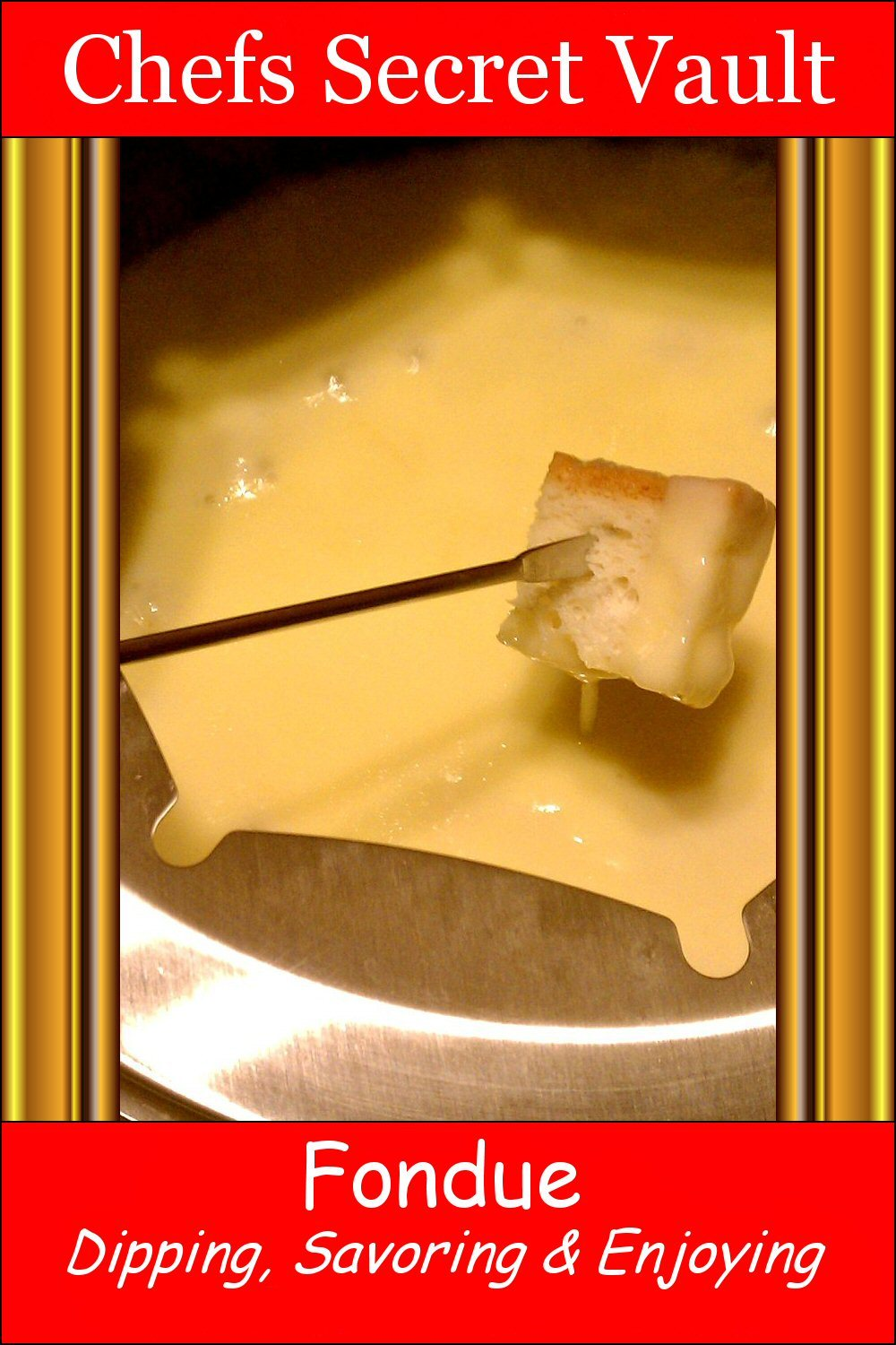 Fondue: Dipping, Savoring & Enjoying