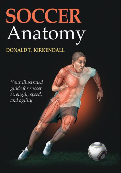 Soccer Anatomy By: Donald T. Kirkendall