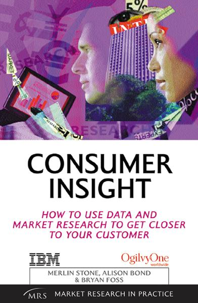 Consumer Insight: How to Use Data and Market Research to Get Closer By: Stone, Merlin