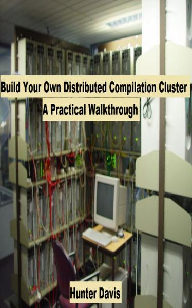 Build Your Own Distributed Compilation Cluster: A Practical Walkthrough