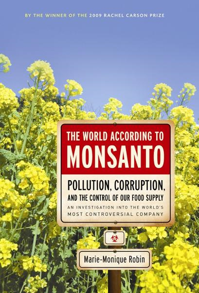 The World According to Monsanto By: Marie-Monique Robin