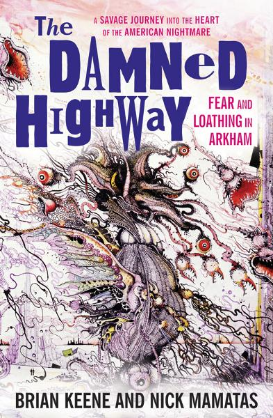 Damned Highway: Fear and Loathing in Arkham By: Nick Mamatas, Brian Keene