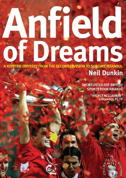 Anfield of Dreams: A Kopites Odyssey from the Second Division to the Sublime in Istanbul