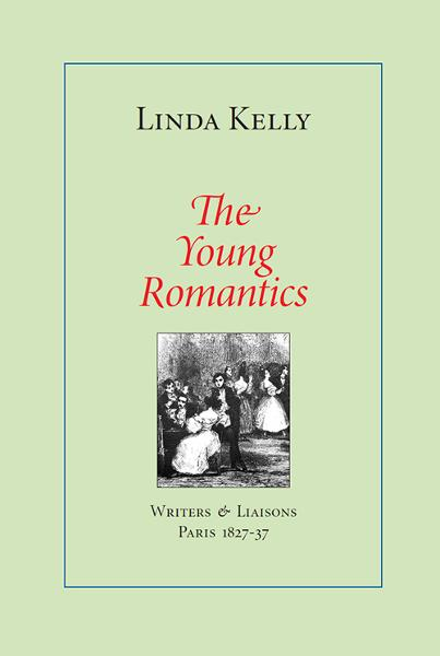 The Young Romantics: Writers & Liaisons, Paris 1827-37