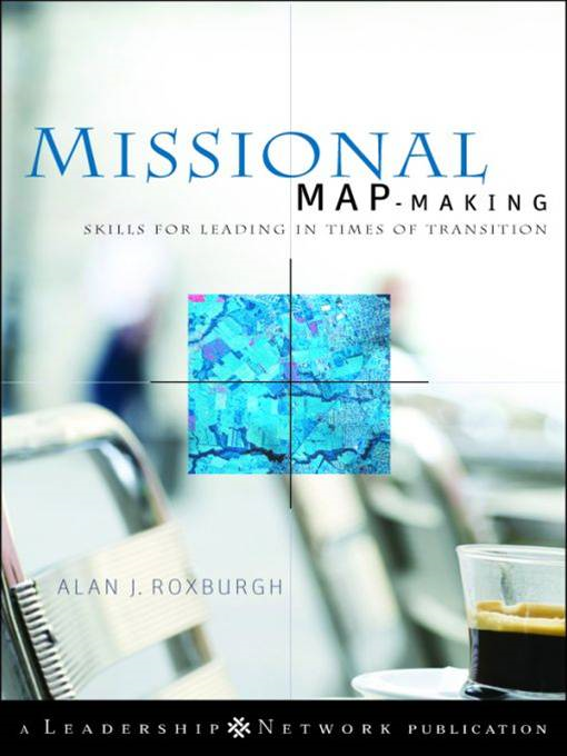 Missional Map-Making By: Alan Roxburgh
