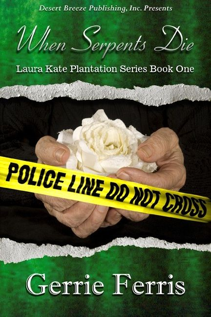 Laura Kate Plantation Series Book One: When Serpents Die By: Gerrie Ferris