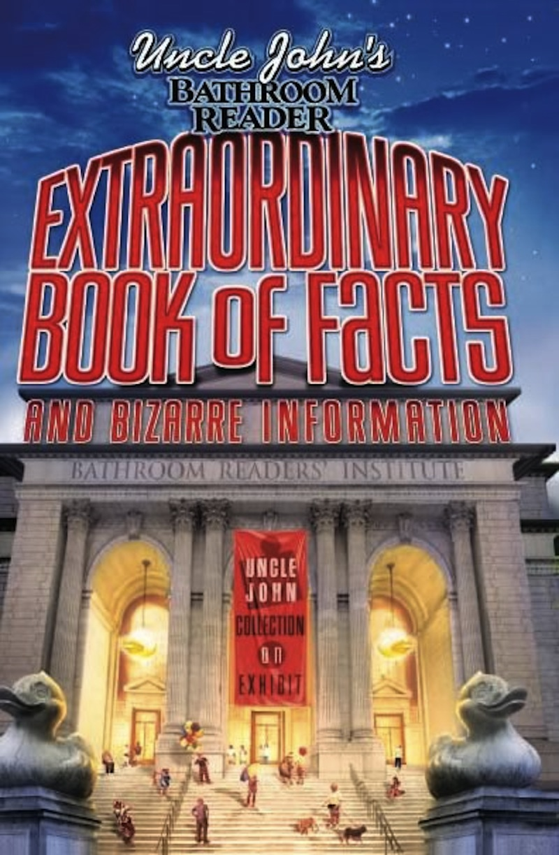 Uncle John's Bathroom Reader Extraordinary Book of Facts: And Bizarre Information By: Bathroom Readers' Hysterical Society