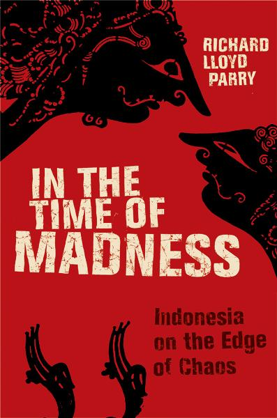 In the Time of Madness By: Richard Lloyd Parry