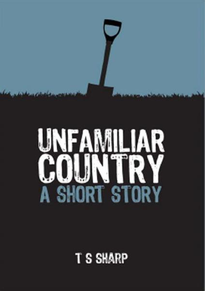 Unfamiliar Country By: T S Sharp