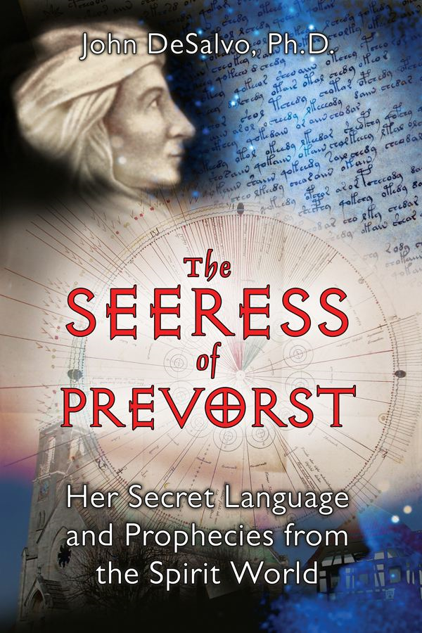 The Seeress of Prevorst: Her Secret Language and Prophecies from the Spirit World By: John DeSalvo, Ph.D.
