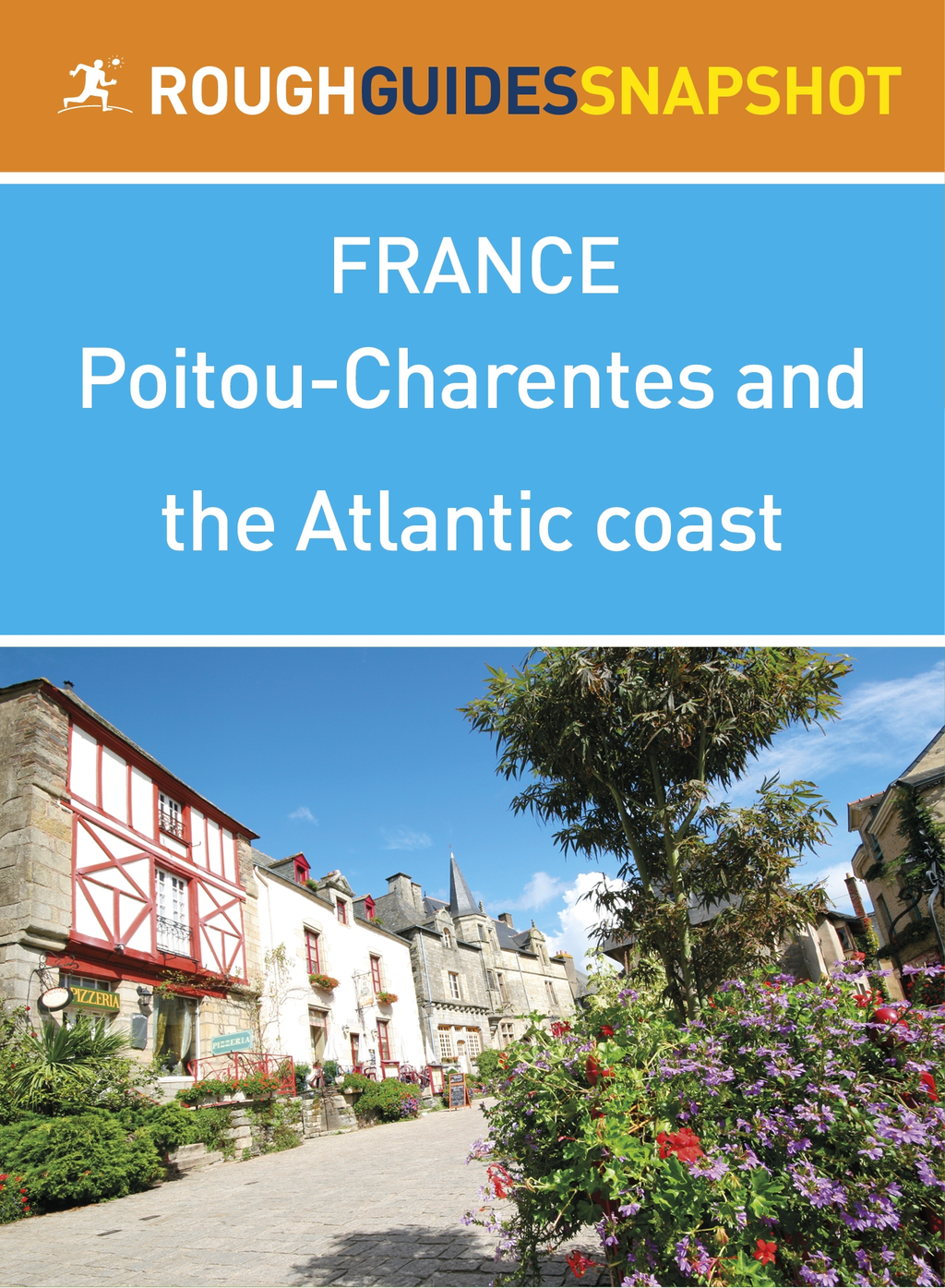 Poitou-Charentes and the Atlantic coast Rough Guides Snapshot France (includes Poitiers,  La Rochelle,  �le de R�,  Cognac,  Bordeaux and the wineries)