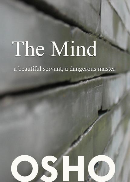 The Mind: a beautiful servant, a dangerous master By: Osho