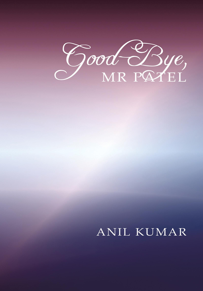 """Good-Bye, Mr Patel"" By: Anil Kumar"