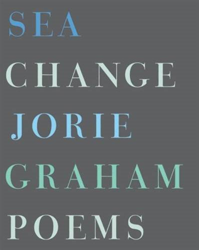 Sea Change By: Jorie Graham