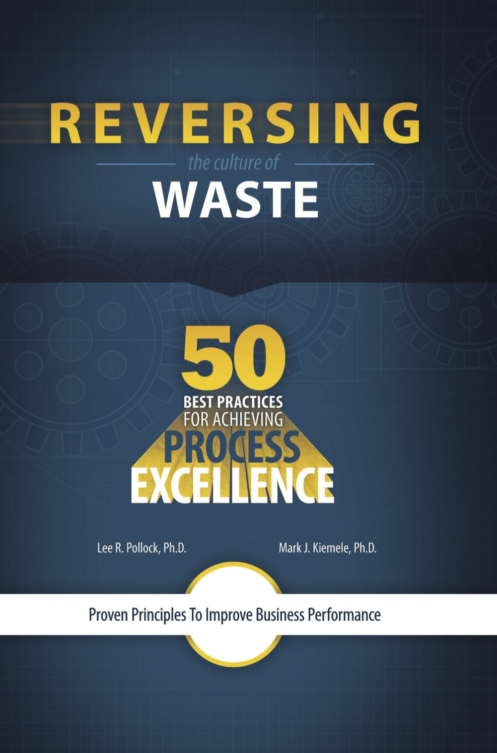 Reversing the Culture of Waste - 50 Best Practices for Achieving Process Excellence