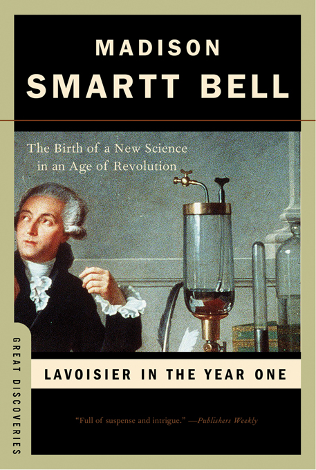Lavoisier in the Year One: The Birth of a New Science in an Age of Revolution (Great Discoveries) By: Madison Smartt Bell