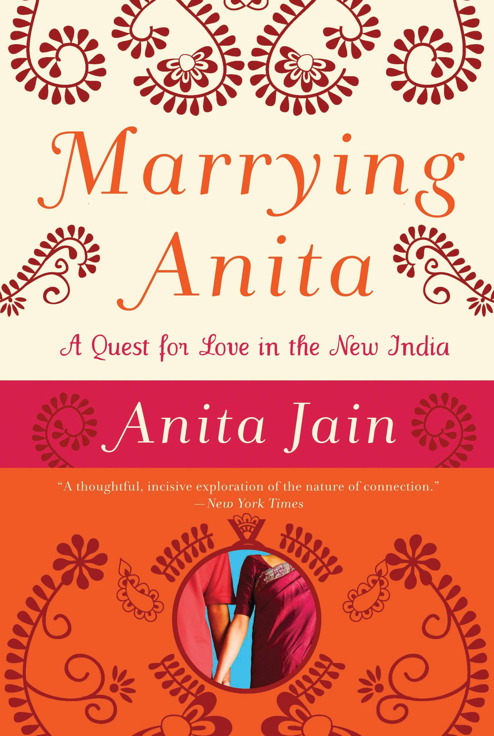 Marrying Anita: A Quest for Love in the New India By: Anita Jain